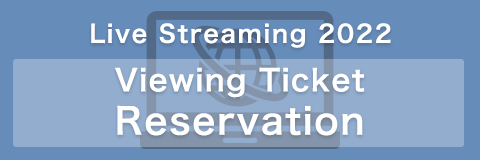 Live Streaming 2021 Viewing Ticket Reservation