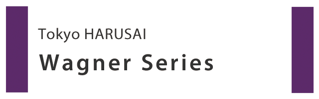 Tokyo-HARUSAI Wagner Series
